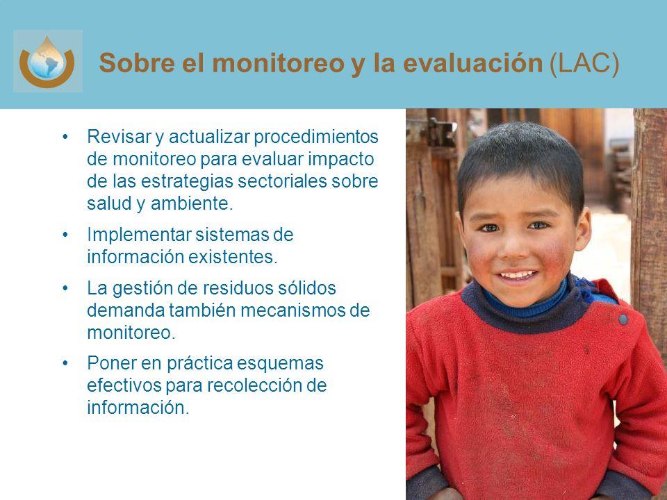 Sobre el monitoreo y la evaluación (LAC) Revisar y actualizar procedimientos de monitoreo para evaluar impacto de las estrategias sectoriales sobre salud y ambiente.