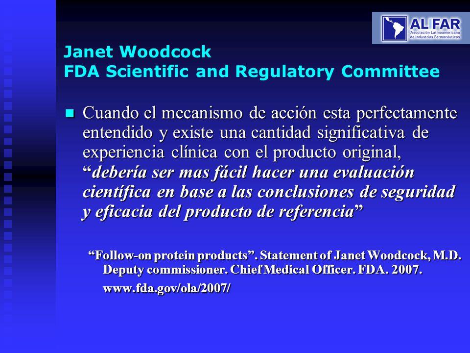 Janet Woodcock FDA Scientific and Regulatory Committee Cuando el mecanismo de acción esta perfectamente entendido y existe una cantidad significativa
