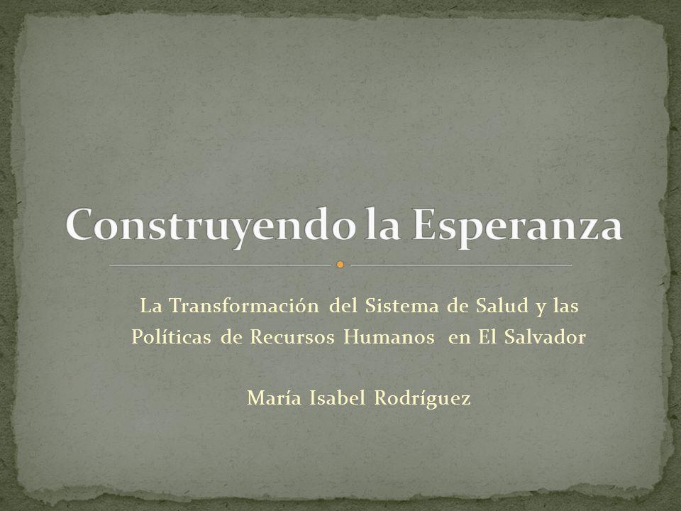 La Transformación del Sistema de Salud y las Políticas de Recursos Humanos en El Salvador María Isabel Rodríguez