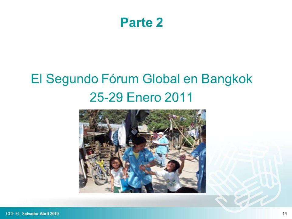14 Parte 2 El Segundo Fórum Global en Bangkok 25-29 Enero 2011 CCF EL Salvador Abril 2010