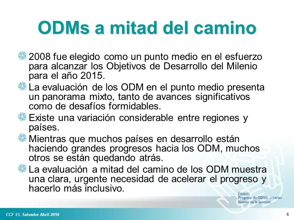 CCF EL Salvador Abril 2010 6 ODMs a mitad del camino 2008 fue elegido como un punto medio en el esfuerzo para alcanzar los Objetivos de Desarrollo del Milenio para el año 2015.