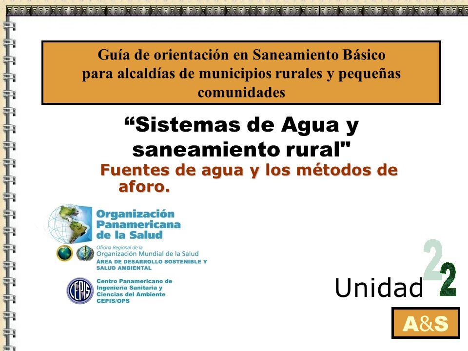 A&SA&S Unidad Fuentes de agua y los métodos de aforo. Fuentes de agua y los métodos de aforo. Guía de orientación en Saneamiento Básico para alcaldías