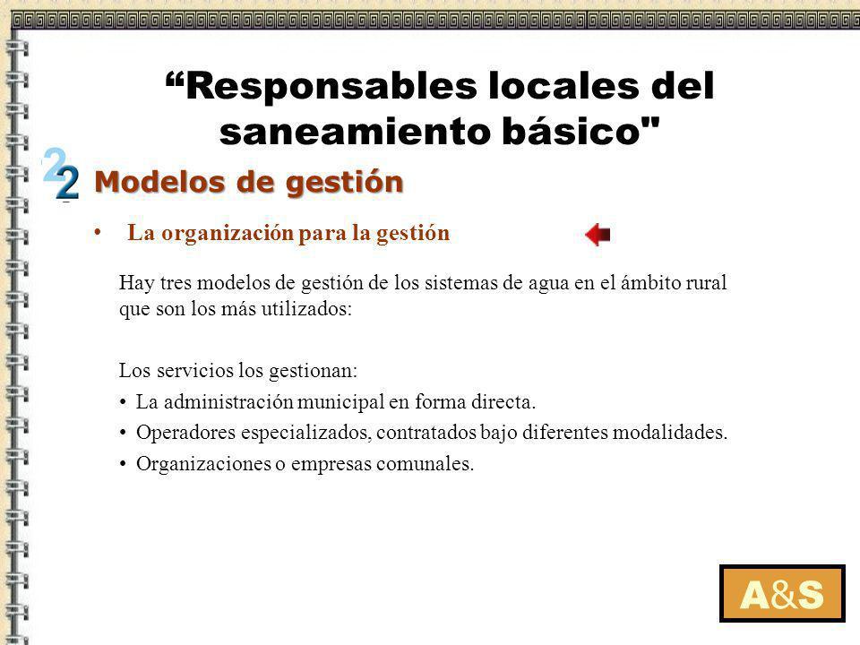 La organización para la gestión A&SA&S Modelos de gestión Responsables locales del saneamiento básico