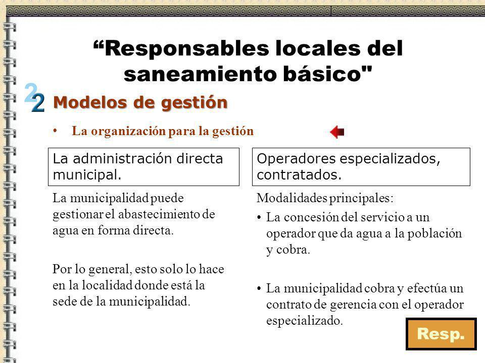 La administración directa municipal. La municipalidad puede gestionar el abastecimiento de agua en forma directa. Por lo general, esto solo lo hace en