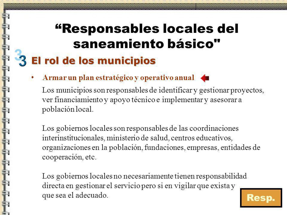 El rol de los municipios Los municipios son responsables de identificar y gestionar proyectos, ver financiamiento y apoyo técnico e implementar y ases