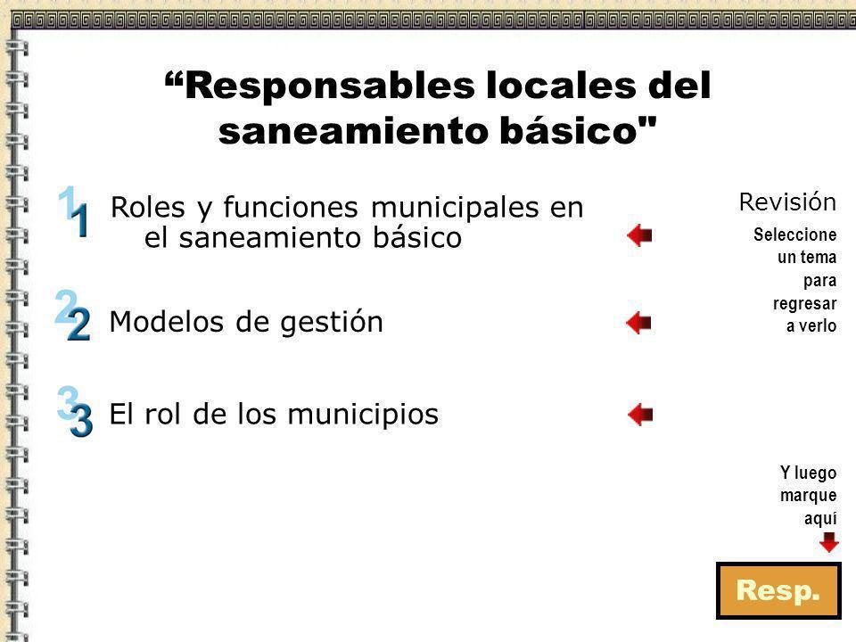 Roles y funciones municipales en el saneamiento básico Resp. Modelos de gestión Responsables locales del saneamiento básico