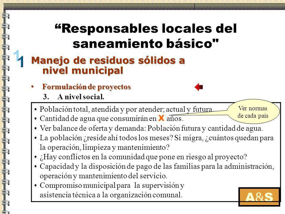 Formulación de proyectos Formulación de proyectos A&SA&S Manejo de residuos sólidos a nivel municipal Responsables locales del saneamiento básico