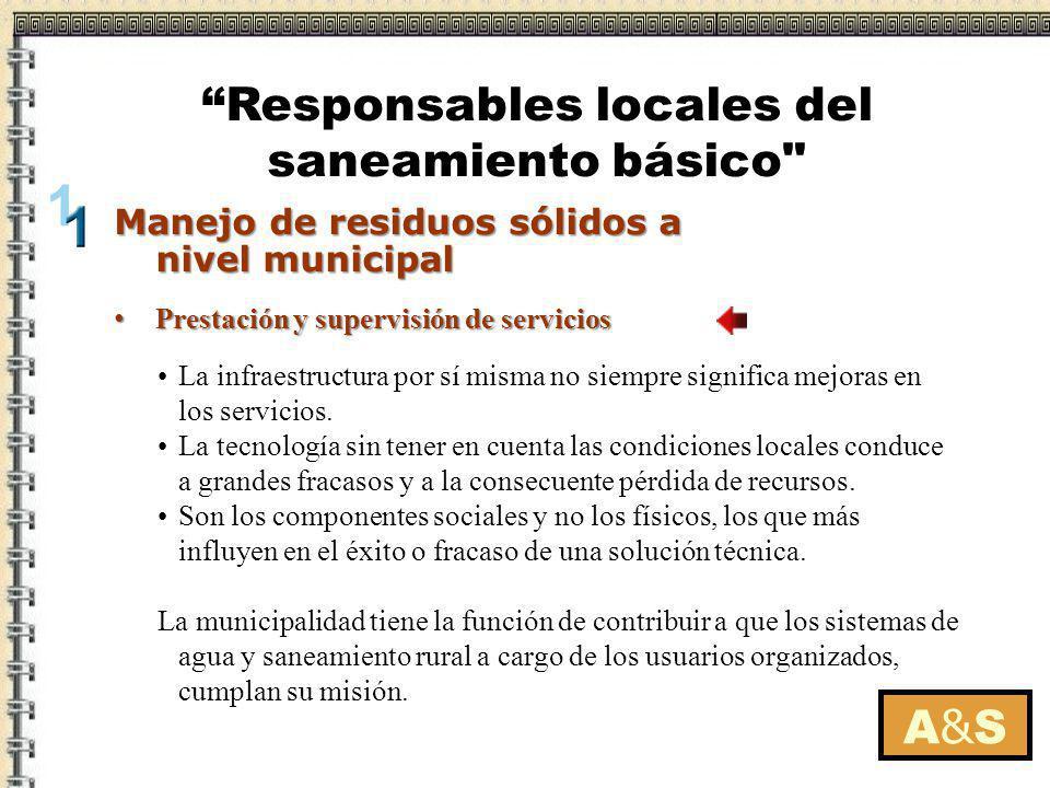 Prestación y supervisión de servicios Prestación y supervisión de servicios A&SA&S Manejo de residuos sólidos a nivel municipal Responsables locales d