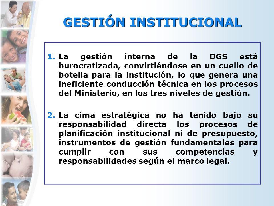 GESTIÓN INSTITUCIONAL 1.La gestión interna de la DGS está burocratizada, convirtiéndose en un cuello de botella para la institución, lo que genera una ineficiente conducción técnica en los procesos del Ministerio, en los tres niveles de gestión.