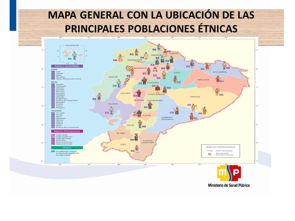 MAPA GENERAL CON LA UBICACIÓN DE LAS PRINCIPALES POBLACIONES ÉTNICAS
