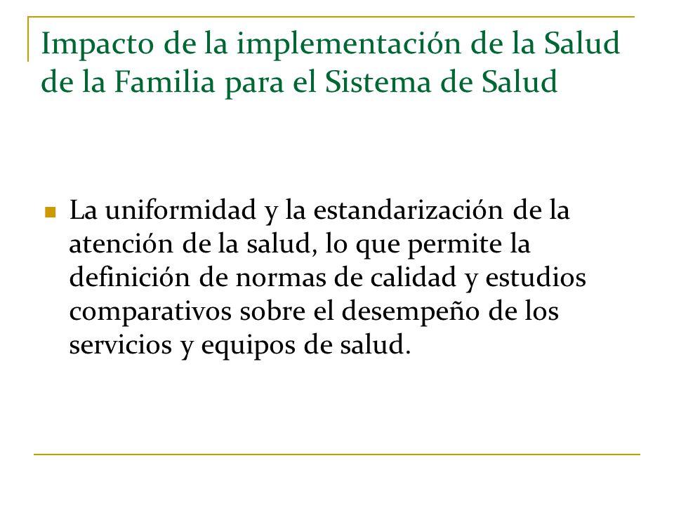 Impacto de la implementación de la Salud de la Familia para el Sistema de Salud La uniformidad y la estandarización de la atención de la salud, lo que