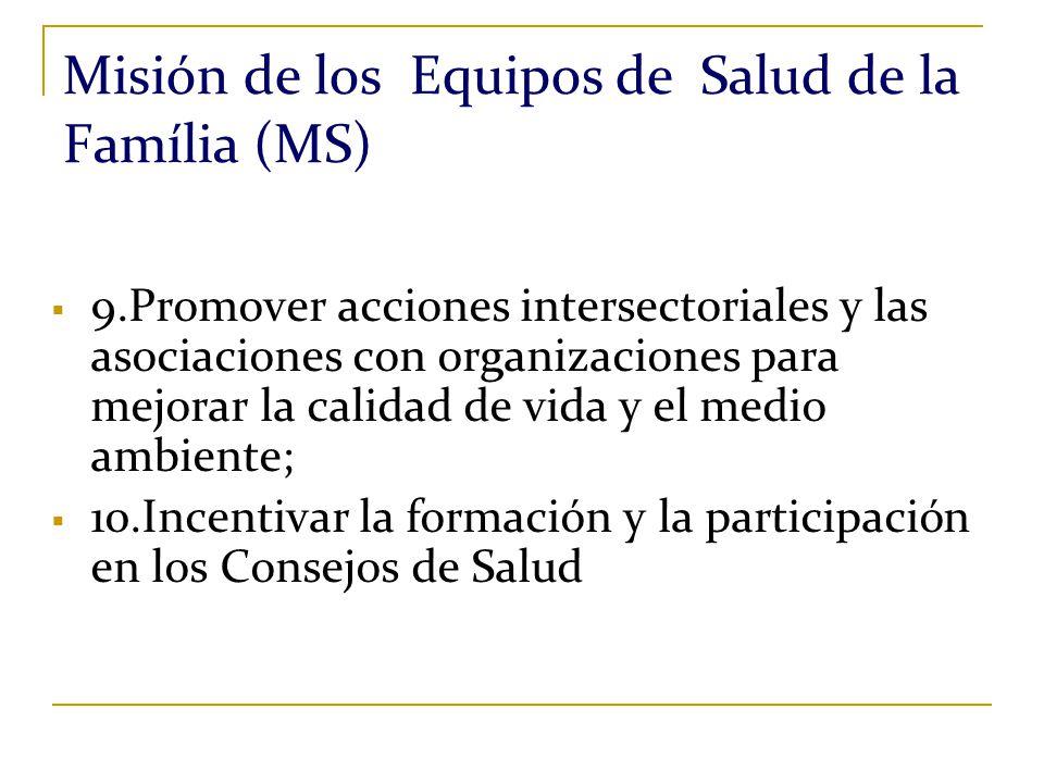 Misión de los Equipos de Salud de la Família (MS) 9.Promover acciones intersectoriales y las asociaciones con organizaciones para mejorar la calidad d
