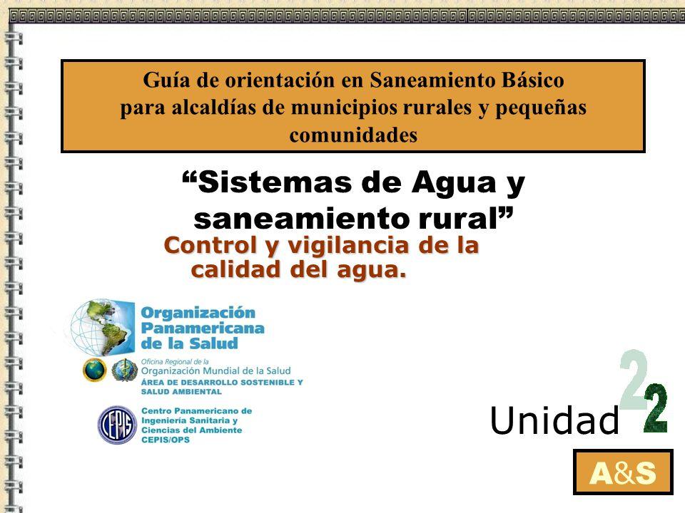 A&SA&S Unidad Control y vigilancia de la calidad del agua. Guía de orientación en Saneamiento Básico para alcaldías de municipios rurales y pequeñas c