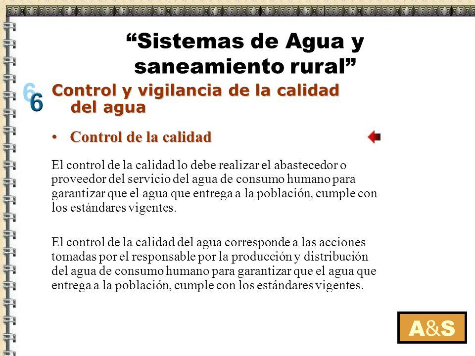 A&SA&S El control de la calidad lo debe realizar el abastecedor o proveedor del servicio del agua de consumo humano para garantizar que el agua que en