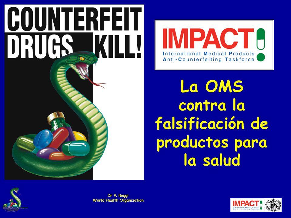 La OMS contra la falsificación de productos para la salud Dr V. Reggi World Health Organization