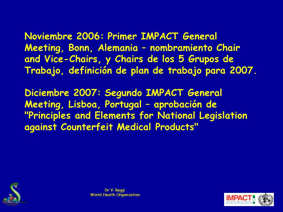 Dr V. Reggi World Health Organization Noviembre 2006: Primer IMPACT General Meeting, Bonn, Alemania – nombramiento Chair and Vice-Chairs, y Chairs de