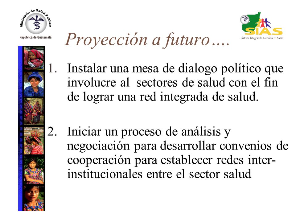 Proyección a futuro…. 1. Instalar una mesa de dialogo político que involucre al sectores de salud con el fin de lograr una red integrada de salud. 2.