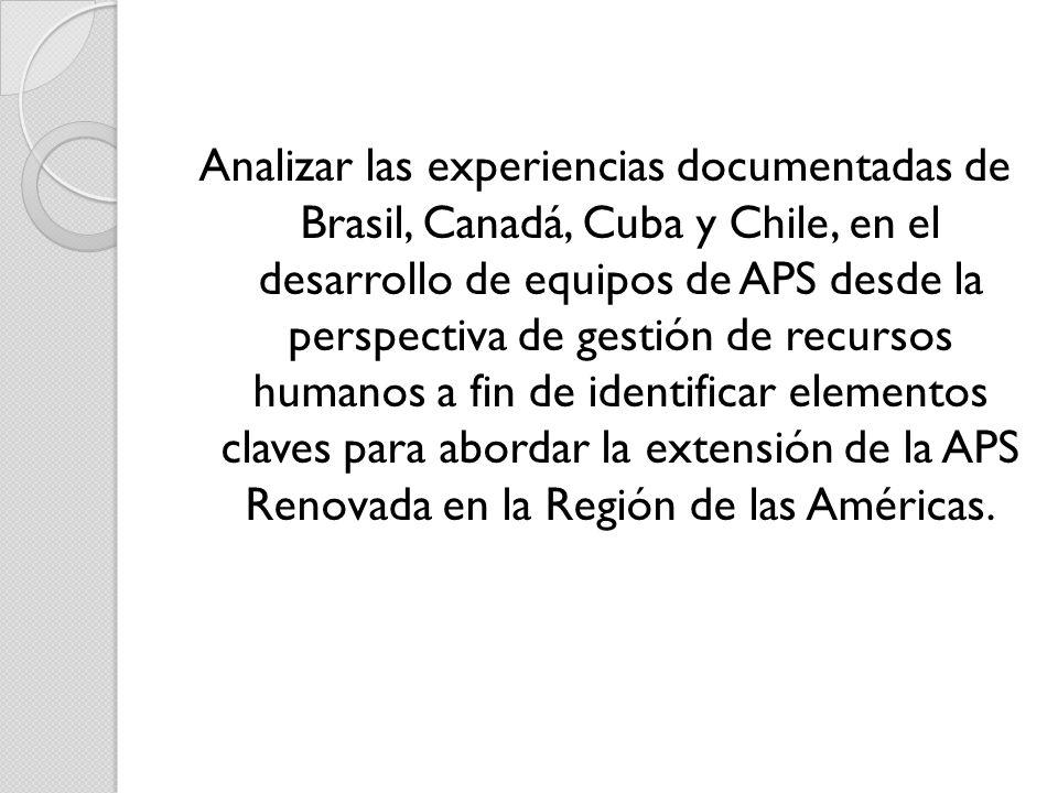 Analizar las experiencias documentadas de Brasil, Canadá, Cuba y Chile, en el desarrollo de equipos de APS desde la perspectiva de gestión de recursos