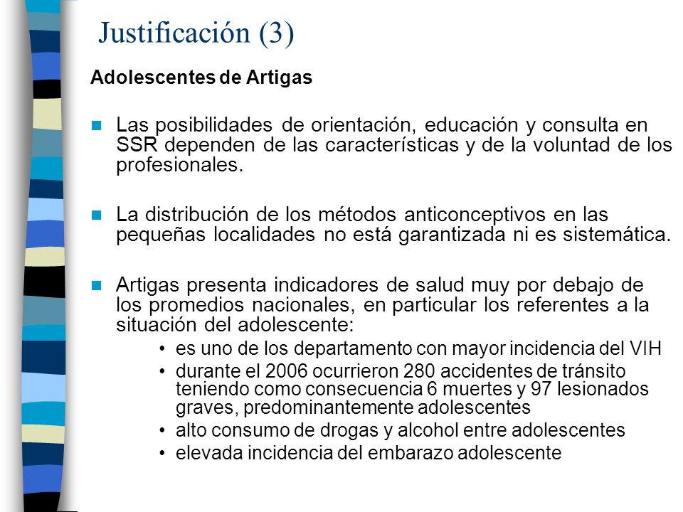 Justificación (3) Adolescentes de Artigas Las posibilidades de orientación, educación y consulta en SSR dependen de las características y de la voluntad de los profesionales.