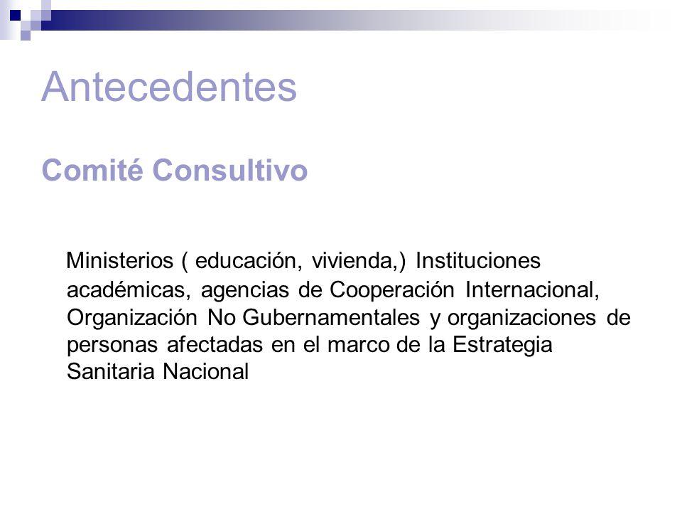 Antecedentes Comité Consultivo Ministerios ( educación, vivienda,) Instituciones académicas, agencias de Cooperación Internacional, Organización No Gubernamentales y organizaciones de personas afectadas en el marco de la Estrategia Sanitaria Nacional