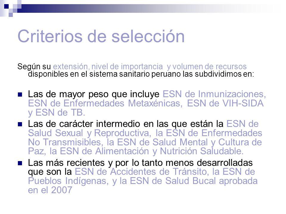 Criterios de selección Según su extensión, nivel de importancia y volumen de recursos disponibles en el sistema sanitario peruano las subdividimos en: Las de mayor peso que incluye ESN de Inmunizaciones, ESN de Enfermedades Metaxénicas, ESN de VIH-SIDA y ESN de TB.