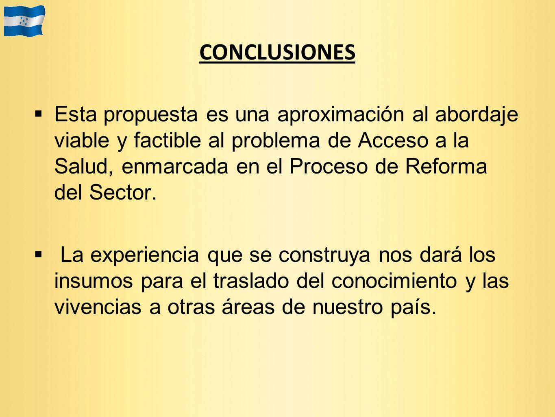 CONCLUSIONES Esta propuesta es una aproximación al abordaje viable y factible al problema de Acceso a la Salud, enmarcada en el Proceso de Reforma del