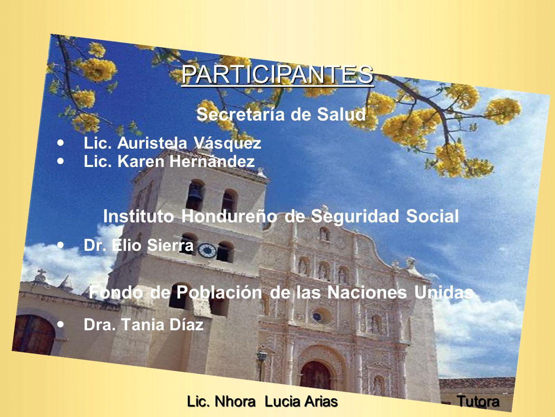 Secretaría de Salud Lic. Auristela Vásquez Lic. Karen Hernández Instituto Hondureño de Seguridad Social Dr. Elio Sierra Fondo de Población de las Naci