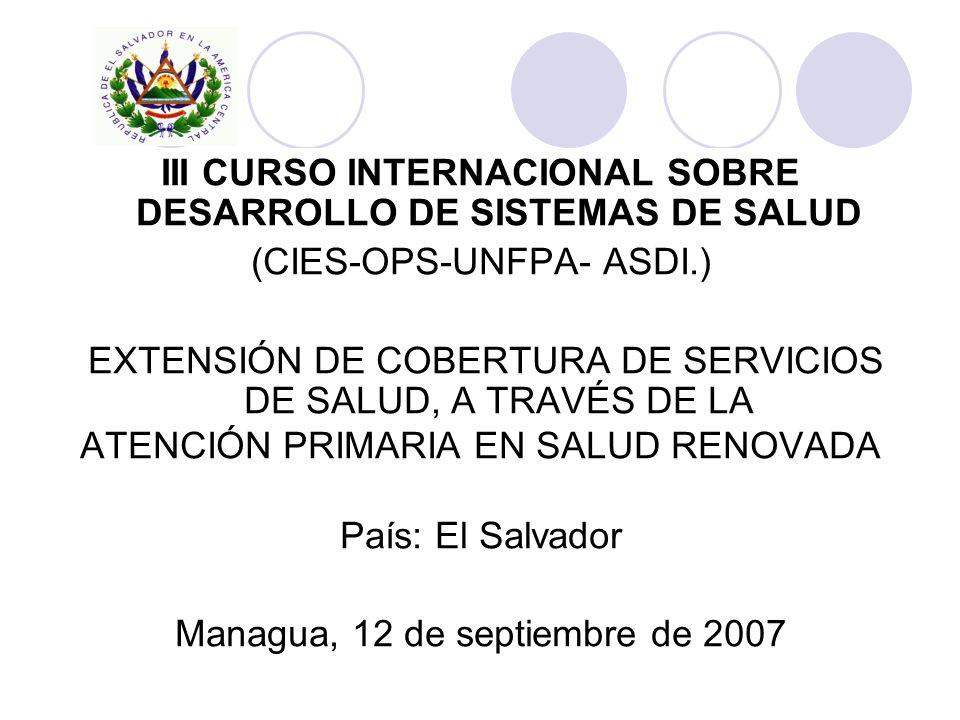 III CURSO INTERNACIONAL SOBRE DESARROLLO DE SISTEMAS DE SALUD (CIES-OPS-UNFPA- ASDI.) EXTENSIÓN DE COBERTURA DE SERVICIOS DE SALUD, A TRAVÉS DE LA ATE