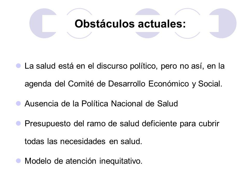 Obstáculos actuales: La salud está en el discurso político, pero no así, en la agenda del Comité de Desarrollo Económico y Social. Ausencia de la Polí