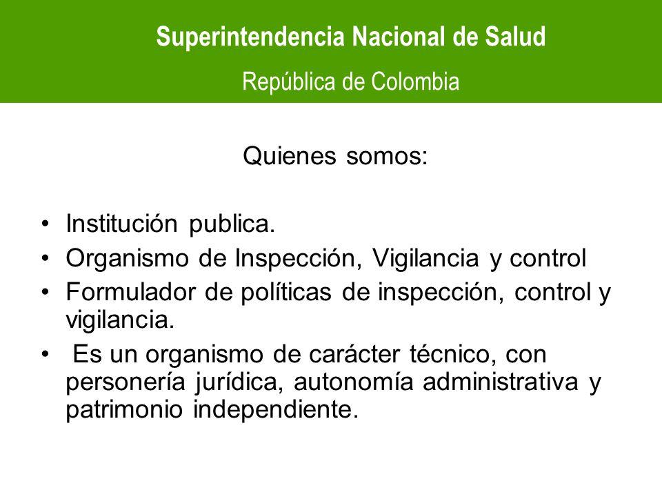 Superintendencia Nacional de Salud República de Colombia OBJETIVO DE POLÍTICA Propender por el cumplimiento de los derechos de los usuarios en el SGSSS, mediante el ejercicio de las funciones de inspección, vigilancia y control y promover la Participación Ciudadana y el Control social a través de la orientación de los mecanismos de participación establecidos en la ley.