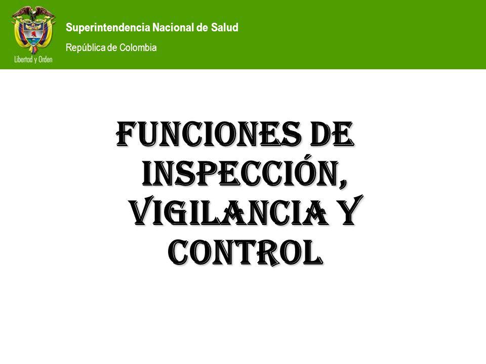 Superintendencia Nacional de Salud República de Colombia FUNCIONES DE INSPECCIÓN, VIGILANCIA Y CONTROL