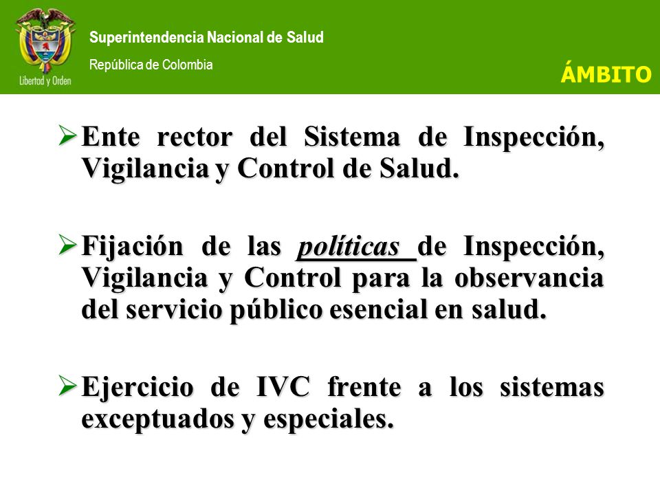 Superintendencia Nacional de Salud República de Colombia Ente rector del Sistema de Inspección, Vigilancia y Control de Salud.