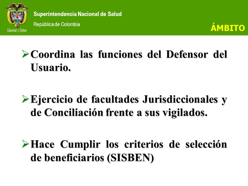 Superintendencia Nacional de Salud República de Colombia Coordina las funciones del Defensor del Usuario.