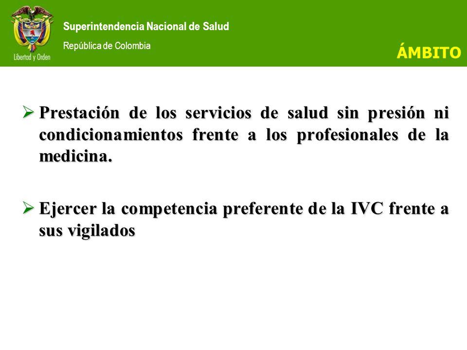 Superintendencia Nacional de Salud República de Colombia Prestación de los servicios de salud sin presión ni condicionamientos frente a los profesionales de la medicina.