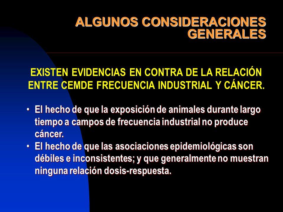 ALGUNOS CONSIDERACIONES GENERALES EXISTEN EVIDENCIAS EN CONTRA DE LA RELACIÓN ENTRE CEMDE FRECUENCIA INDUSTRIAL Y CÁNCER. El hecho de que la exposició