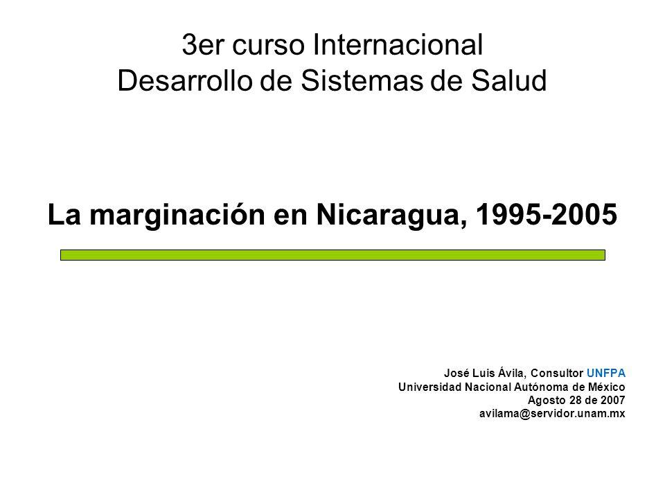 3er curso Internacional Desarrollo de Sistemas de Salud La marginación en Nicaragua, 1995-2005 José Luis Ávila, Consultor UNFPA Universidad Nacional A