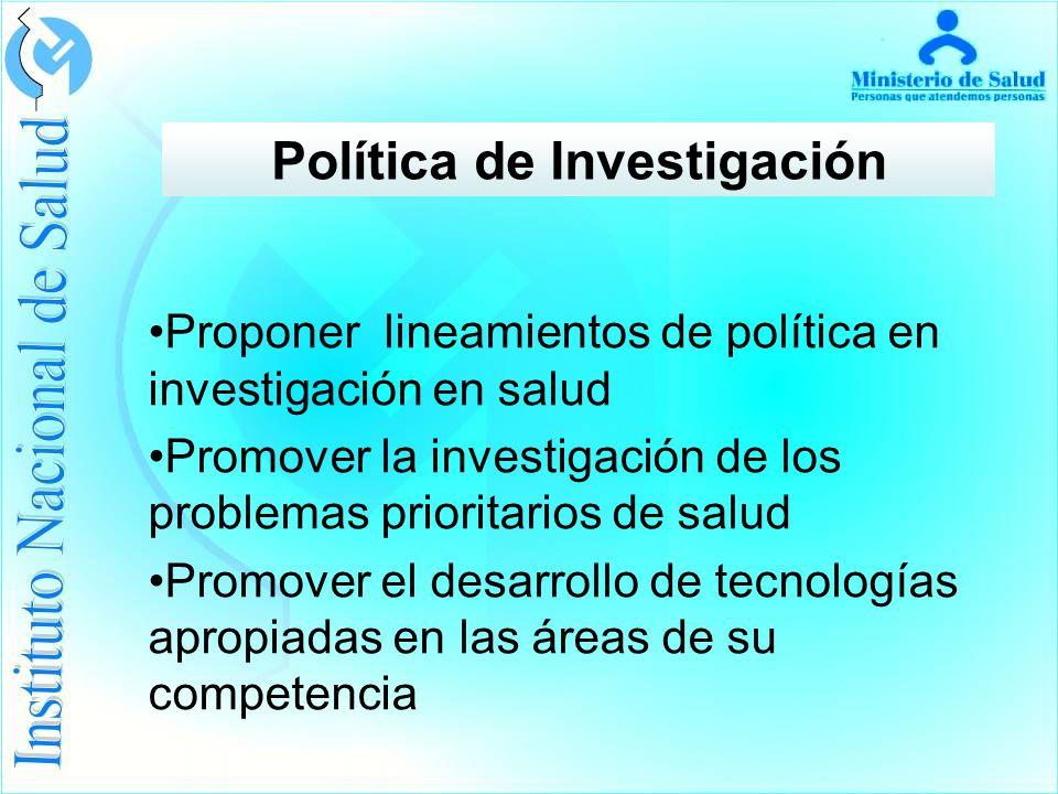 Política de Investigación Proponer lineamientos de política en investigación en salud Promover la investigación de los problemas prioritarios de salud Promover el desarrollo de tecnologías apropiadas en las áreas de su competencia