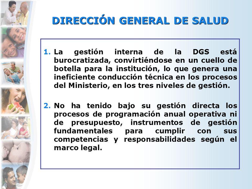 DIRECCIÓN GENERAL DE SALUD 1.La gestión interna de la DGS está burocratizada, convirtiéndose en un cuello de botella para la institución, lo que gener