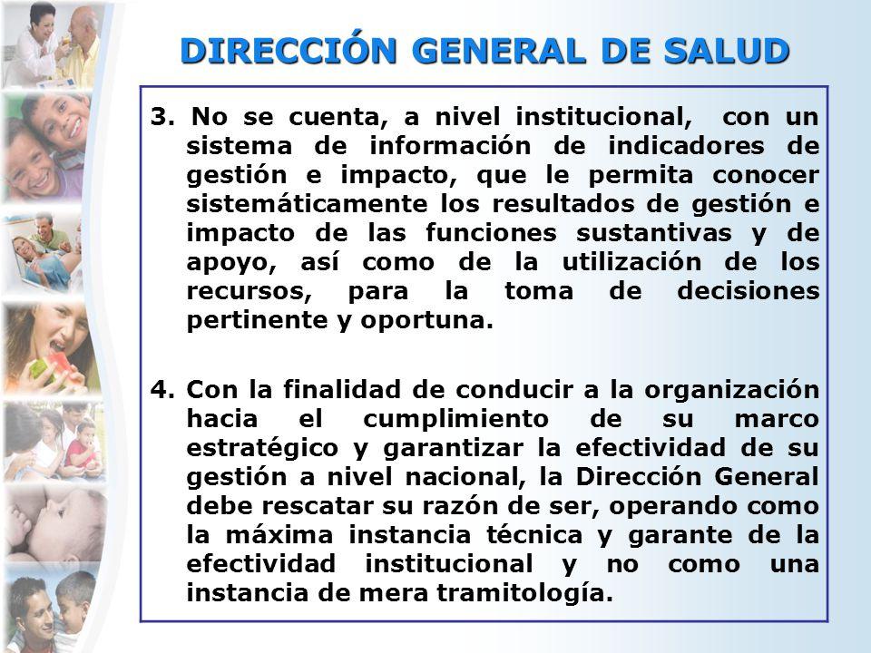 DIRECCIÓN GENERAL DE SALUD 3. No se cuenta, a nivel institucional, con un sistema de información de indicadores de gestión e impacto, que le permita c