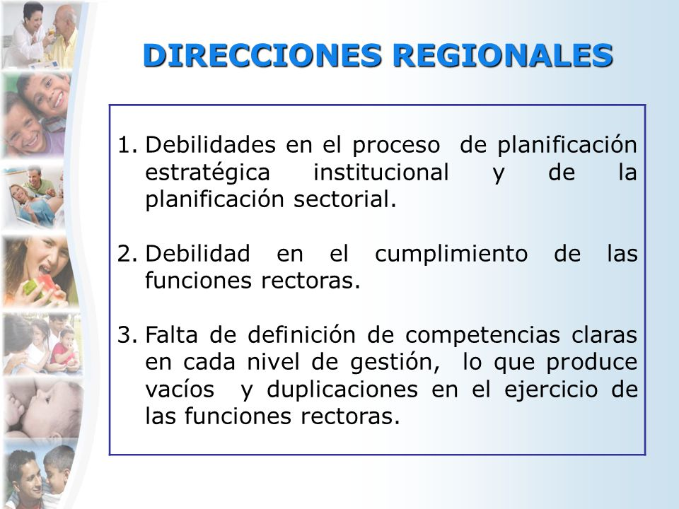 DIRECCIONES REGIONALES 1.Debilidades en el proceso de planificación estratégica institucional y de la planificación sectorial. 2.Debilidad en el cumpl