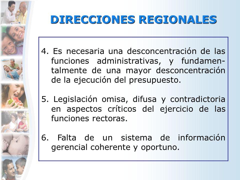 DIRECCIONES REGIONALES 4. Es necesaria una desconcentración de las funciones administrativas, y fundamen- talmente de una mayor desconcentración de la