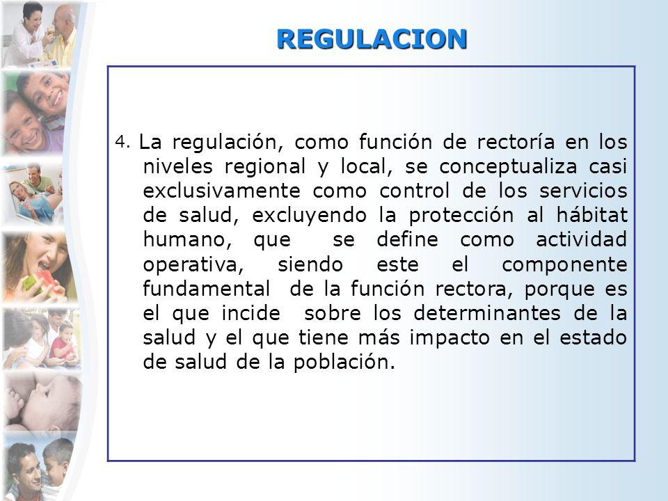 REGULACION 4. La regulación, como función de rectoría en los niveles regional y local, se conceptualiza casi exclusivamente como control de los servic