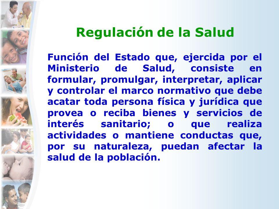 Regulación de la Salud Función del Estado que, ejercida por el Ministerio de Salud, consiste en formular, promulgar, interpretar, aplicar y controlar