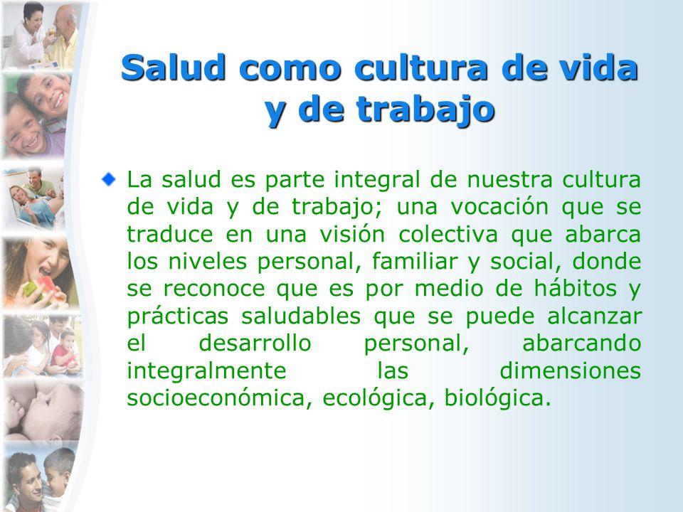 Salud como cultura de vida y de trabajo La salud es parte integral de nuestra cultura de vida y de trabajo; una vocación que se traduce en una visión
