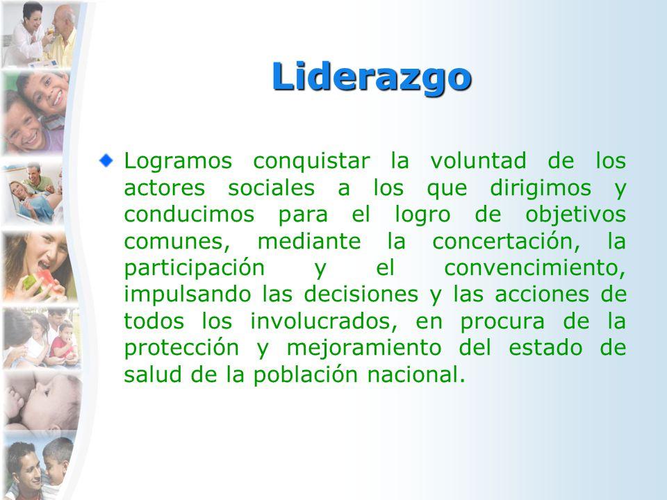 Liderazgo Logramos conquistar la voluntad de los actores sociales a los que dirigimos y conducimos para el logro de objetivos comunes, mediante la con