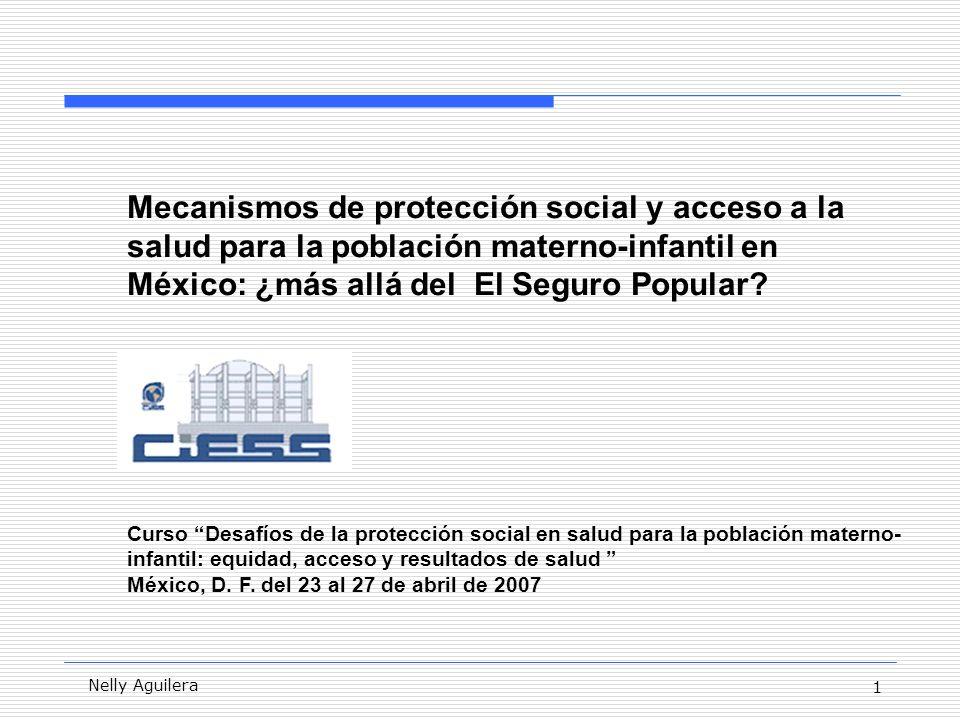 1 Nelly Aguilera Mecanismos de protección social y acceso a la salud para la población materno-infantil en México: ¿más allá del El Seguro Popular.