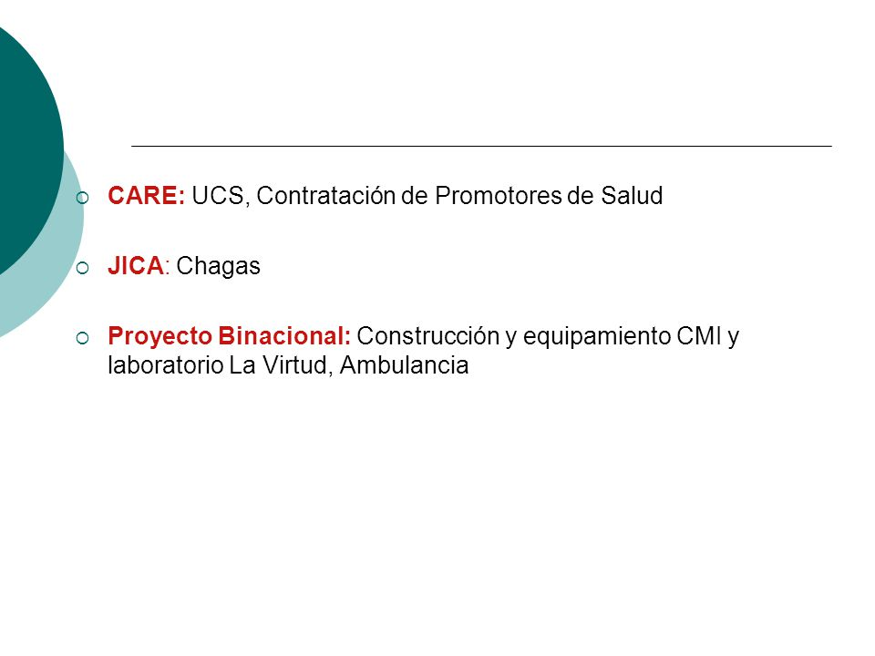 CARE: UCS, Contratación de Promotores de Salud JICA: Chagas Proyecto Binacional: Construcción y equipamiento CMI y laboratorio La Virtud, Ambulancia