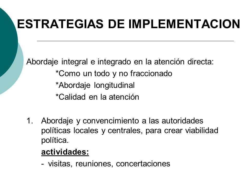 ESTRATEGIAS DE IMPLEMENTACION Abordaje integral e integrado en la atención directa: *Como un todo y no fraccionado *Abordaje longitudinal *Calidad en