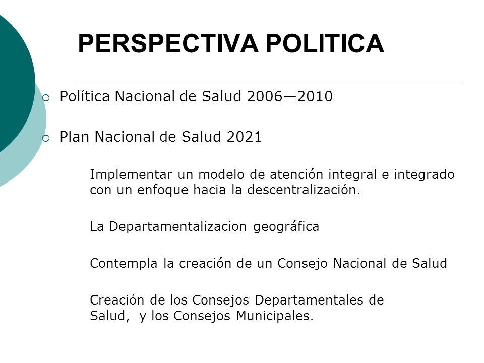 PERSPECTIVA POLITICA Política Nacional de Salud 20062010 Plan Nacional de Salud 2021 Implementar un modelo de atención integral e integrado con un enf