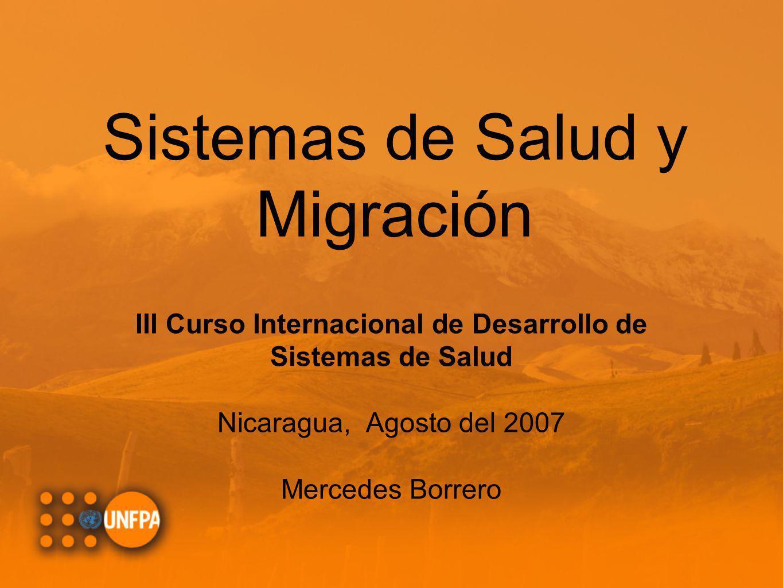 Sistemas de Salud y Migración III Curso Internacional de Desarrollo de Sistemas de Salud Nicaragua, Agosto del 2007 Mercedes Borrero